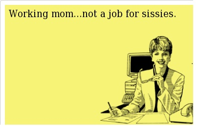 working mom not a job for sissies